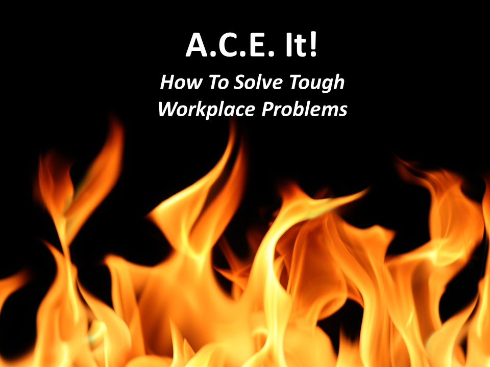 A.C.E. It -- How to Solve Tough Workplace Problems.jpg