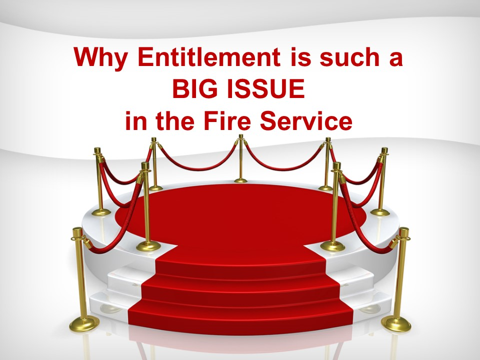 Why Entitlement is such a BIG ISSUE in the Fire Service.jpg