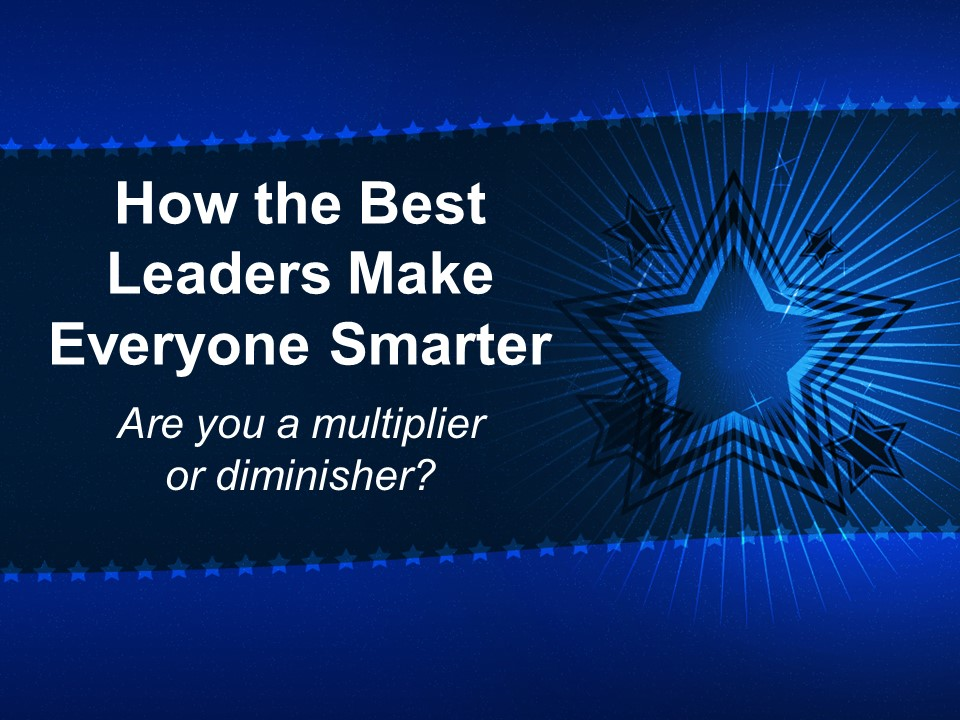Multipliers-How the Best Leaders Make Everyone Smarter.jpg