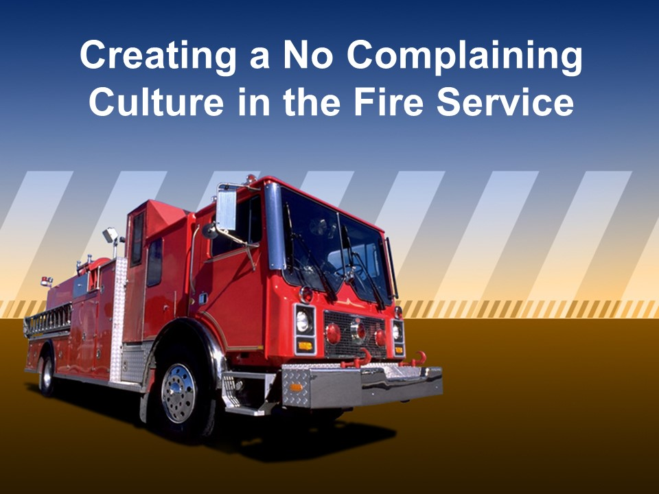 Creating a No Complaining Culture in the Fire Service.jpg