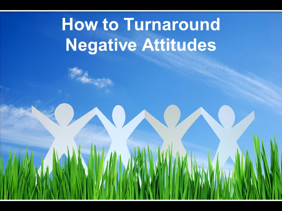 How to Turnaround Negative Attitudes.jpg