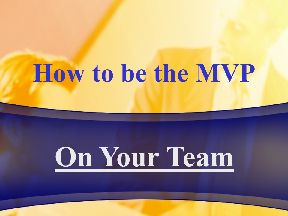 How to be the MVP on your Team.jpg