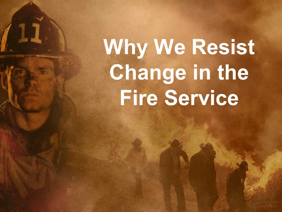 Why We Resist Change in the Fire Service.jpg