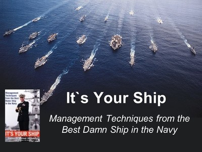 It's Your Ship--Mgmt Techniques from the Best Damn Ship in the Navy